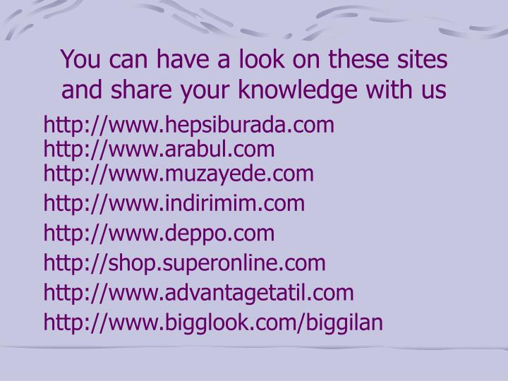 You can have a look on these sites and share your knowledge with us