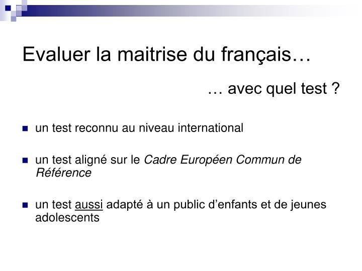 Evaluer la maitrise du français…
