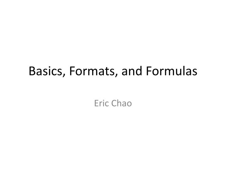 Basics, Formats, and Formulas