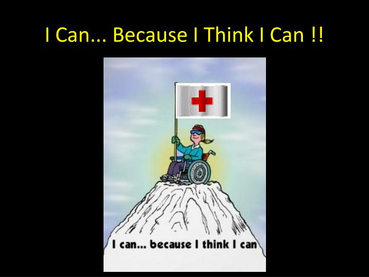 I Can... Because I Think I Can !!