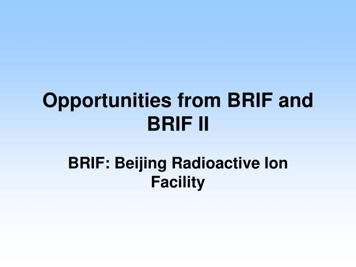 Opportunities from BRIF and BRIF II