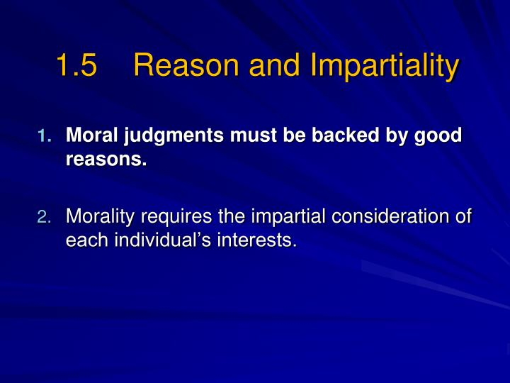 1.5    Reason and Impartiality