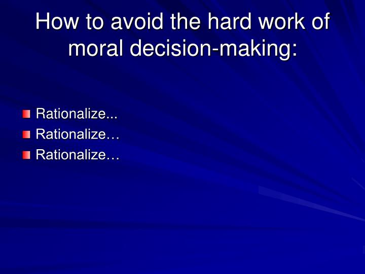 How to avoid the hard work of moral decision making2