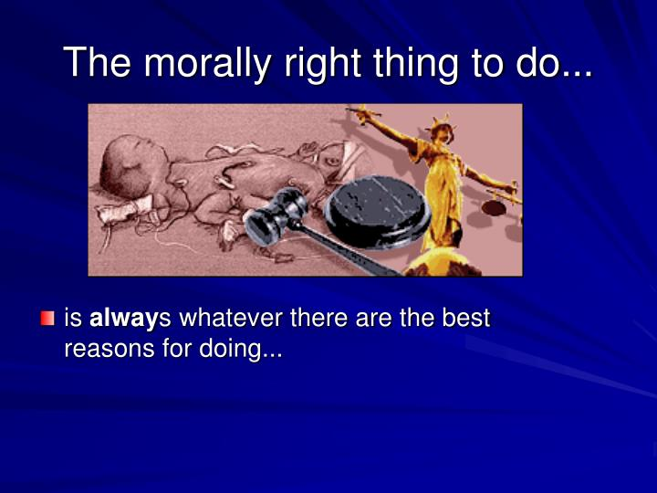 The morally right thing to do...