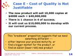 case e cost of quality is not justifiable