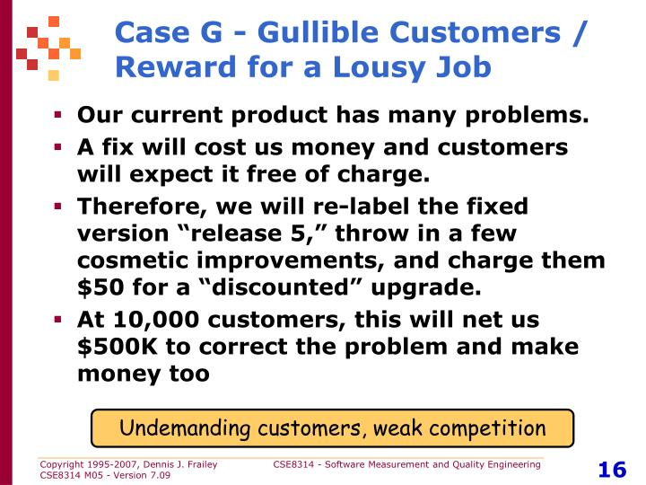 Case G - Gullible Customers / Reward for a Lousy Job