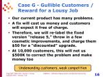 case g gullible customers reward for a lousy job
