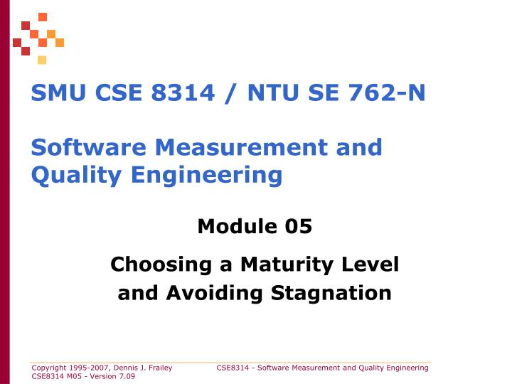 Smu cse 8314 ntu se 762 n software measurement and quality engineering