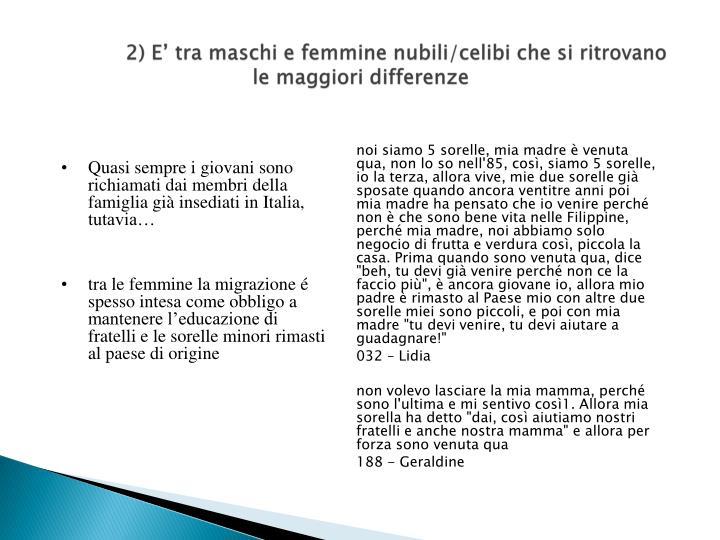 2) E' tra maschi e femmine nubili/celibi che si ritrovano le maggiori differenze