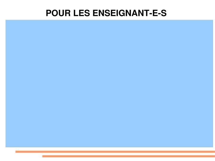 POUR LES ENSEIGNANT-E-S