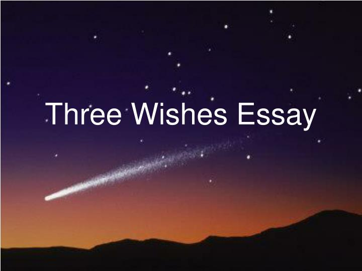 "essay on three wishes Fca's/rubric ""the stone"" three wishes assignment expository writing focus/organization: essay is well organized with a clear introductory paragraph, three body."