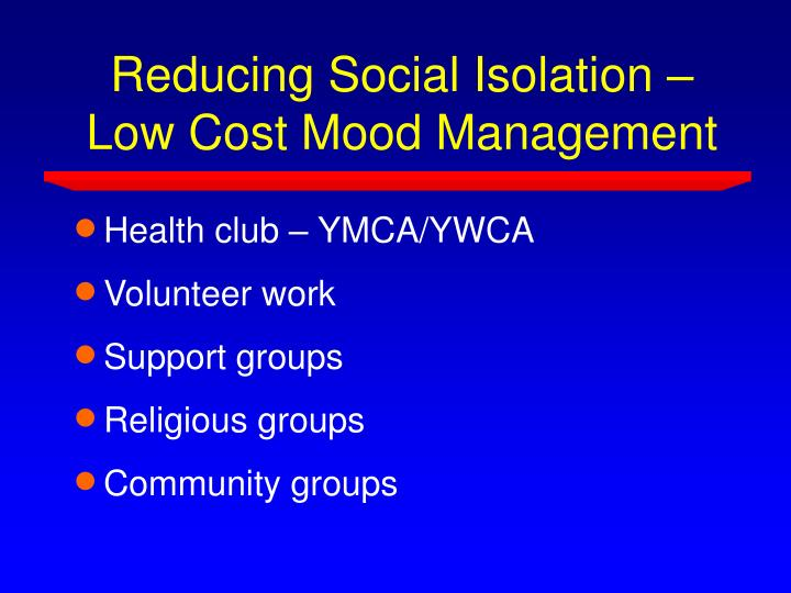 Reducing Social Isolation – Low Cost Mood Management
