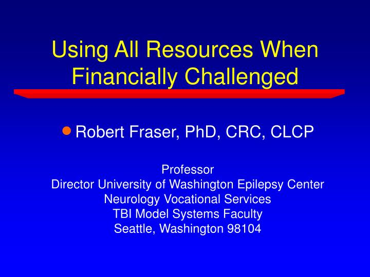 Using all resources when financially challenged