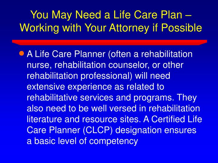 You May Need a Life Care Plan – Working with Your Attorney if Possible