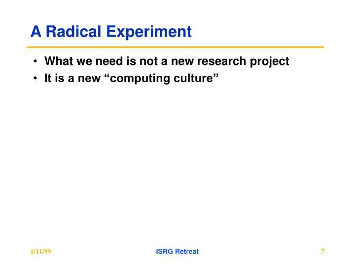 A Radical Experiment