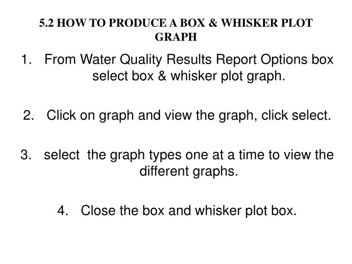 5.2 HOW TO PRODUCE A BOX & WHISKER PLOT GRAPH