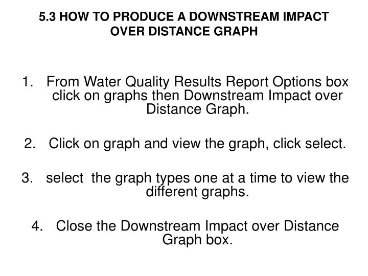 5.3 HOW TO PRODUCE A DOWNSTREAM IMPACT OVER DISTANCE GRAPH