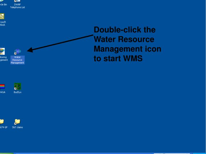 Double-click the Water Resource Management icon to start WMS