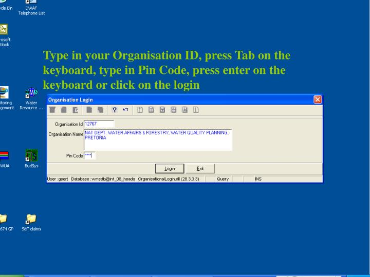 Type in your Organisation ID, press Tab on the keyboard, type in Pin Code, press enter on the keyboard or click on the login