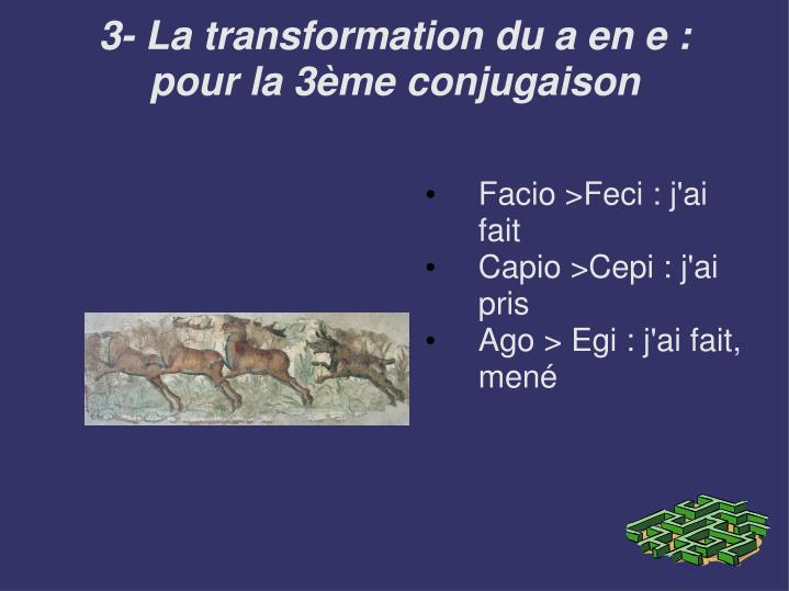 3- La transformation du a en e :
