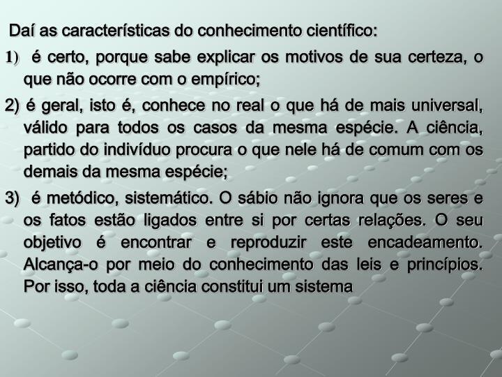 Daí as características do conhecimento científico:
