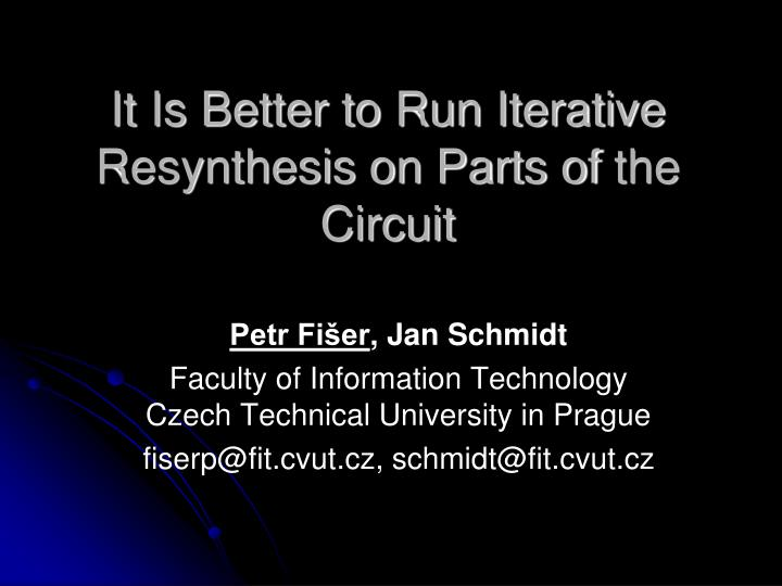 It Is Better to Run Iterative Resynthesis on Parts ofthe Circuit