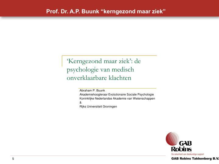 """Prof. Dr. A.P. Buunk """"kerngezond maar ziek"""""""