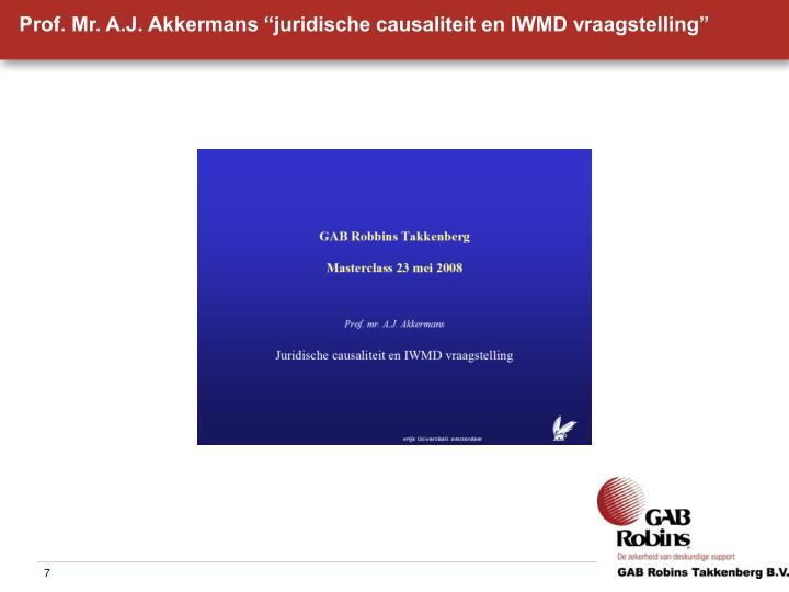 "Prof. Mr. A.J. Akkermans ""juridische causaliteit en IWMD vraagstelling"""