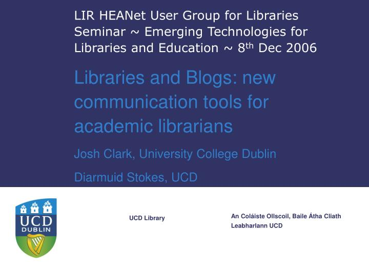 LIR HEANet User Group for Libraries Seminar ~ Emerging Technologies for Libraries and Education ~ 8