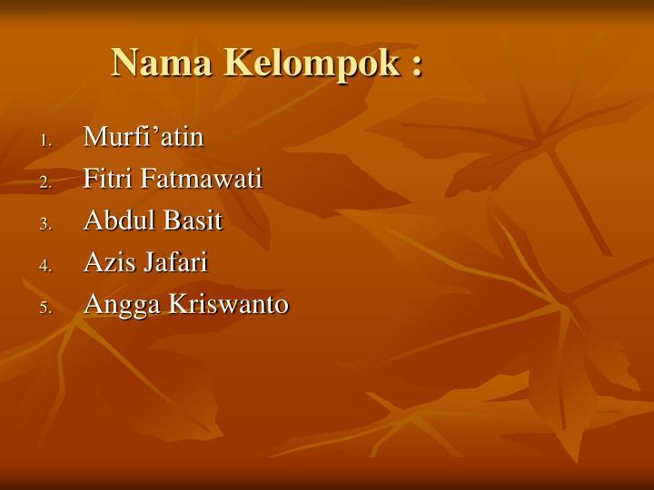 Nama Kelompok :