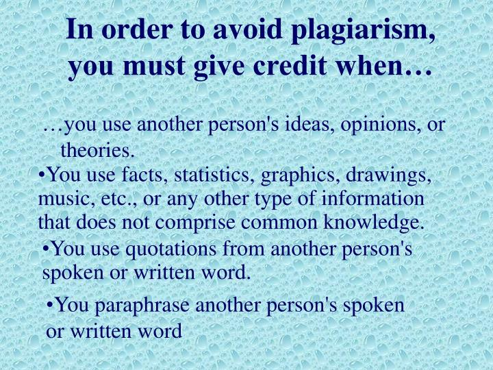 In order to avoid plagiarism, you must give credit when…