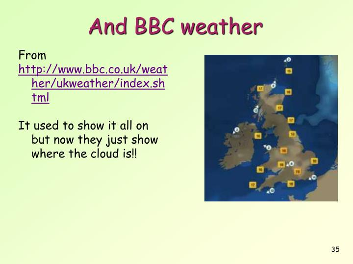 And BBC weather
