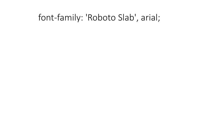 font-family: 'Roboto Slab', arial;