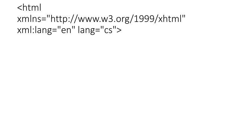 "<html xmlns=""http://www.w3.org/1999/xhtml"" xml:lang=""en"" lang=""cs"">"