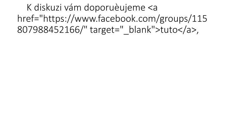 "K diskuzi vám doporuèujeme <a href=""https://www.facebook.com/groups/115807988452166/"" target=""_blank"">tuto</a>,"