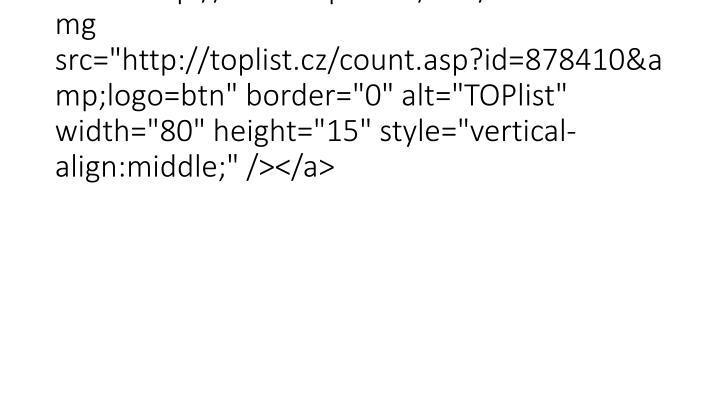 """<a href=""""http://www.toplist.cz/stat/878410""""><img src=""""http://toplist.cz/count.asp?id=878410&logo=btn"""" border=""""0"""" alt=""""T"""
