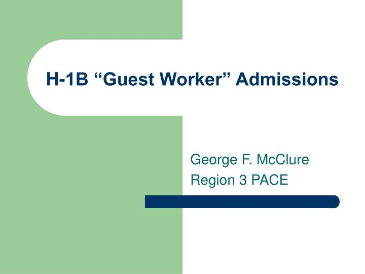 H 1b guest worker admissions