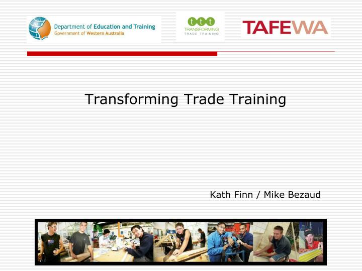 Transforming trade training kath finn mike bezaud