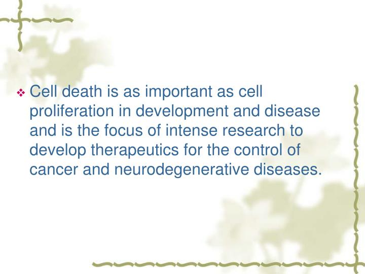 Cell death is as important as cell proliferation in development and disease and is the focus of intense research to develop therapeutics for the control of cancer and neurodegenerative diseases.