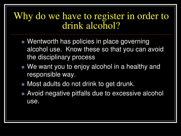 Why do we have to register in order to drink alcohol