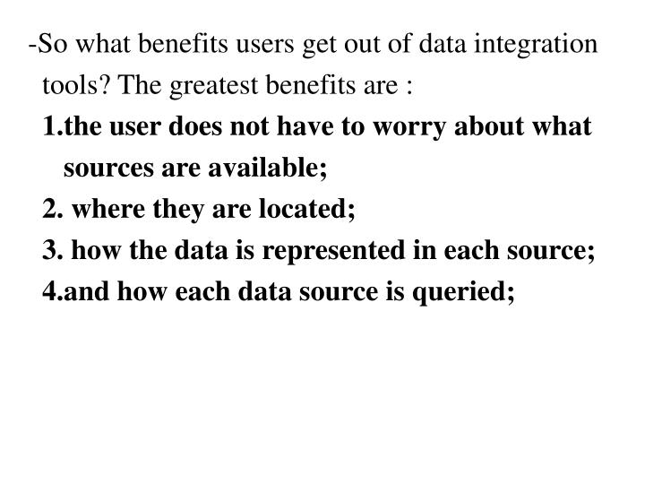 So what benefits users get out of data integration