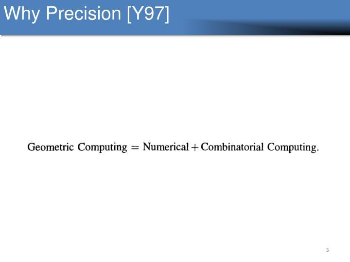 Why Precision [Y97]