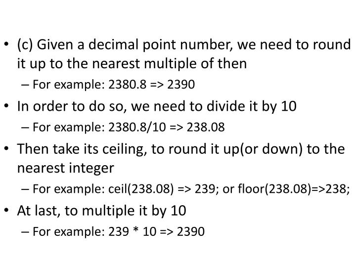 (c) Given a decimal point number, we need to round it up to the nearest multiple of then