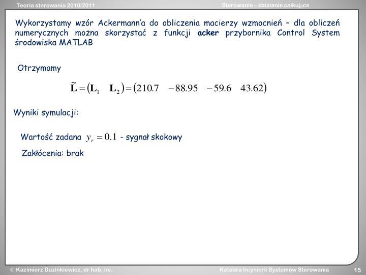 Wykorzystamy wzór Ackermann'a do obliczenia macierzy wzmocnień – dla obliczeń numerycznych można skorzystać z funkcji