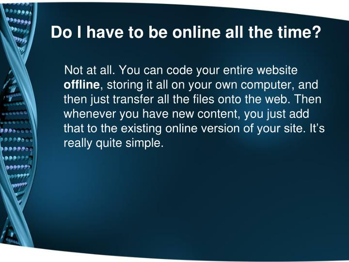 Do I have to be online all the time?