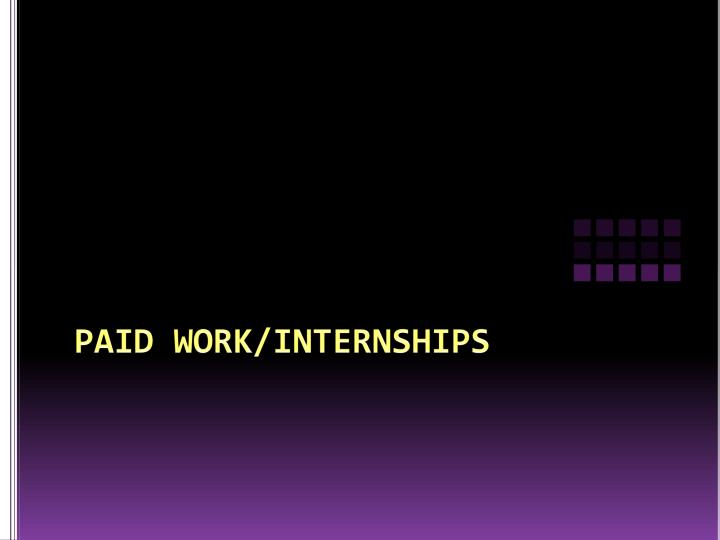 PAID WORK/INTERNSHIPS