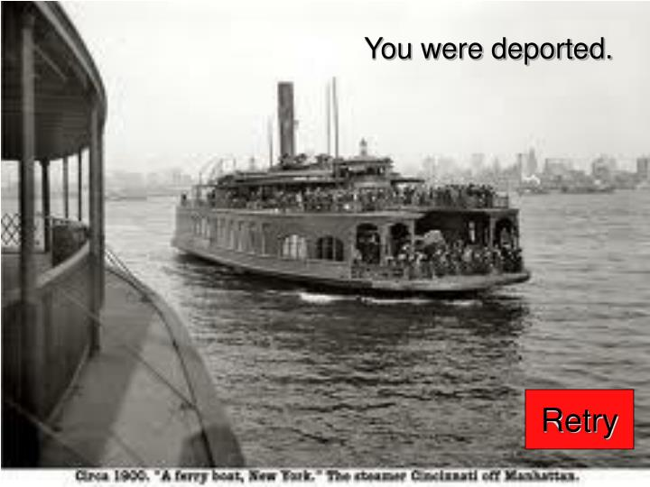 You were deported.