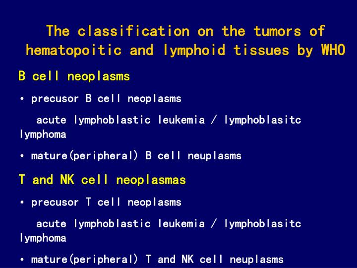 The classification on the tumors of hematopoitic and lymphoid tissues by WHO