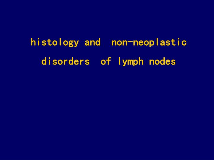 histology and  non-neoplastic disorders  of lymph nodes
