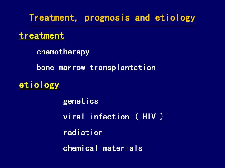 Treatment, prognosis and etiology